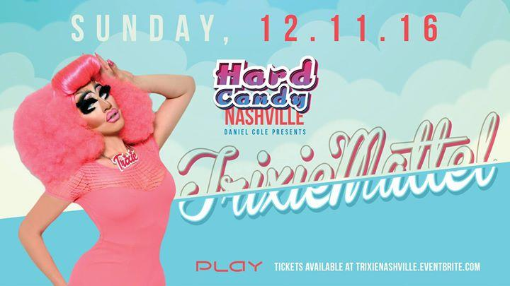 Hard Candy Nashville with Trixie Mattel 12/11/2016 11:00:00 PM
