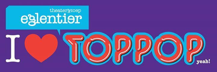 #1 I LOVE TOPPOP door Theatergroep Eglentier i.s.m. Als de Brandweer 12/10/2015 8:00:00 PM