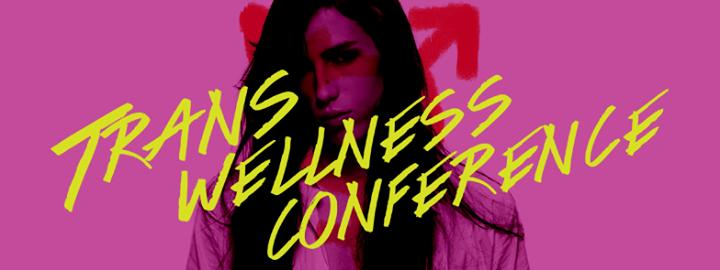 Trans Wellness Conference 2016 11/18/2016 12:00:00 AM