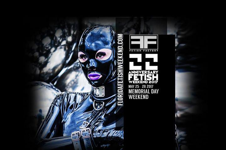 Fetish Factory's 22 Year Anniversary Fetish Weekend 5/25/2017 12:00:00 AM