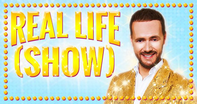 REAL LIFE (SHOW) 9/1/2016 12:00:00 AM
