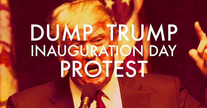 Dump Trump! Inauguration Day Protest! 1/20/2017 7:00:00 PM