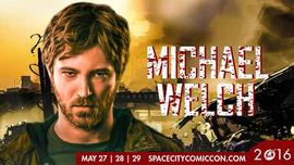 Meet MICHAEL WELCH at Space City Comic Con 2016 5/27/2016 12:00:00 AM
