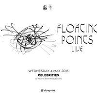 Tickets On Sale Now :: FLOATING POINTS (LIVE) Celebrities - Pres. by Blueprint + Pacific Rhythm 5/4/2016 10:30:00 PM