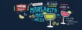 Downtown Tuesday presents Be-Cause Margarita Madness II 6/28/2016 6:30:00 PM