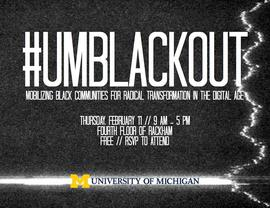 #UMBLACKOUT: Mobilizing Black Communities for Radical Transformation in the Digital Age 2/11/2016 8:30:00 AM