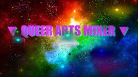 ▼ Queer Arts Mixer ▼ 2/23/2017 5:30:00 PM